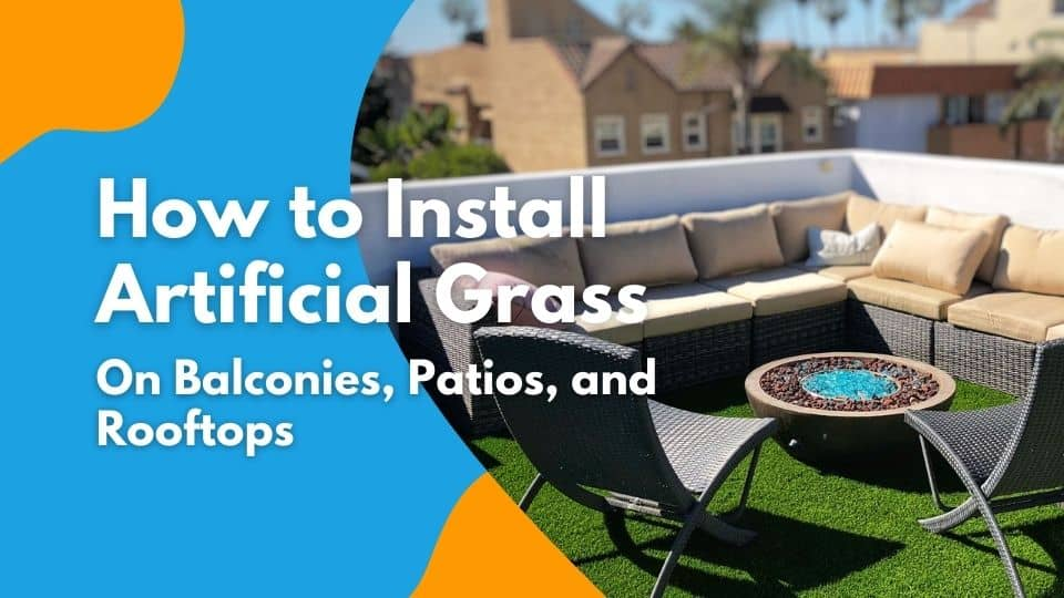 How to Install Artificial Grass On Balconies, Patios, and Rooftops